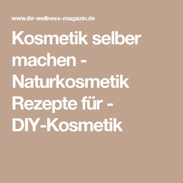 Kosmetik selber machen - Naturkosmetik Rezepte für - DIY-Kosmetik