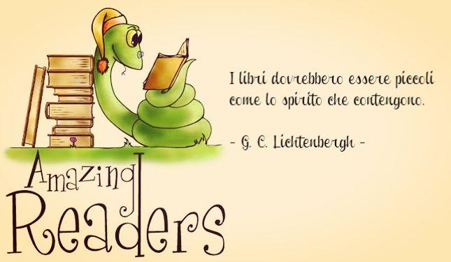 G. C. Lichtenbergh. Fonte sconosciuta.  - I libri dovrebbero essere piccoli come lo spirito che contengono. -