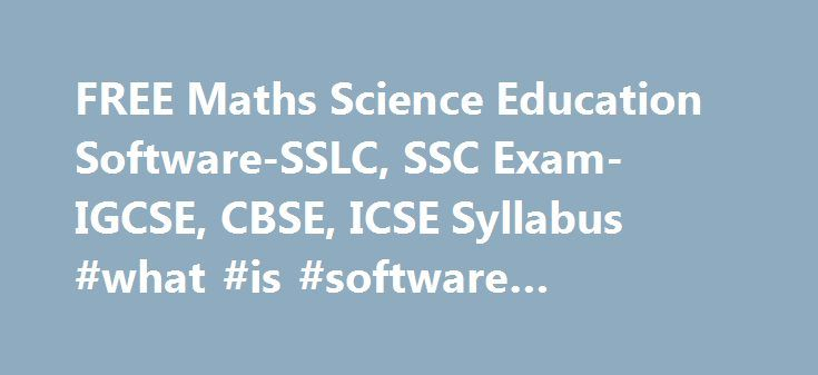FREE Maths Science Education Software-SSLC, SSC Exam-IGCSE, CBSE, ICSE Syllabus #what #is #software #engineering #like http://interior.nef2.com/free-maths-science-education-software-sslc-ssc-exam-igcse-cbse-icse-syllabus-what-is-software-engineering-like/  # FREE Maths Science Educational Software MATHEMATICS, PHYSICS, CHEMISTRY EDUCATION SOFTWARE FREE SOFTWARE Excellent software for students Preparing for Examinations in 2017 2018 Genius Maker � is the Multi-award Winning software for Maths…