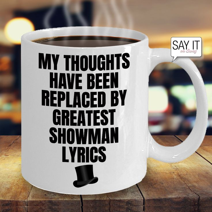 My Thoughts Have Been Replaced By Greatest Showman Lyrics - Funny Coffee Mug