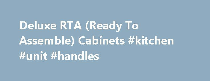 Deluxe RTA (Ready To Assemble) Cabinets #kitchen #unit #handles http://kitchen.nef2.com/deluxe-rta-ready-to-assemble-cabinets-kitchen-unit-handles/  #white kitchen cabinets # Welcome to RTA Kitchen Cabinets Online! Our company offers Superior Quality Kitchen Cabinets Online at affordable prices. When Purchasing ready to assemble cabinets or RTA Kitchen Cabinets from us you can count on: An expansive selection: We offer an incredibly wide selection of RTA cabinets. Our colors include such…