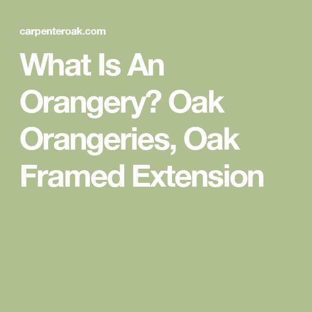 What Is An Orangery? Oak Orangeries, Oak Framed Extension
