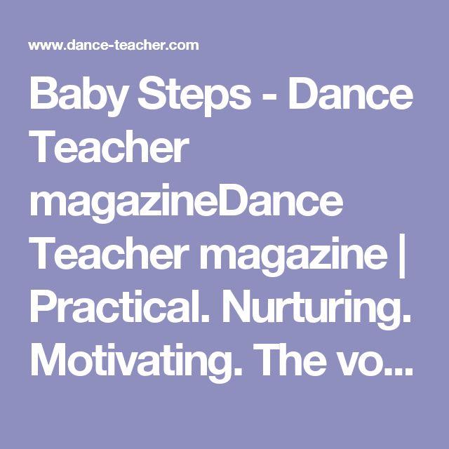 Baby Steps - Dance Teacher magazineDance Teacher magazine | Practical. Nurturing. Motivating. The voice of dance educators.
