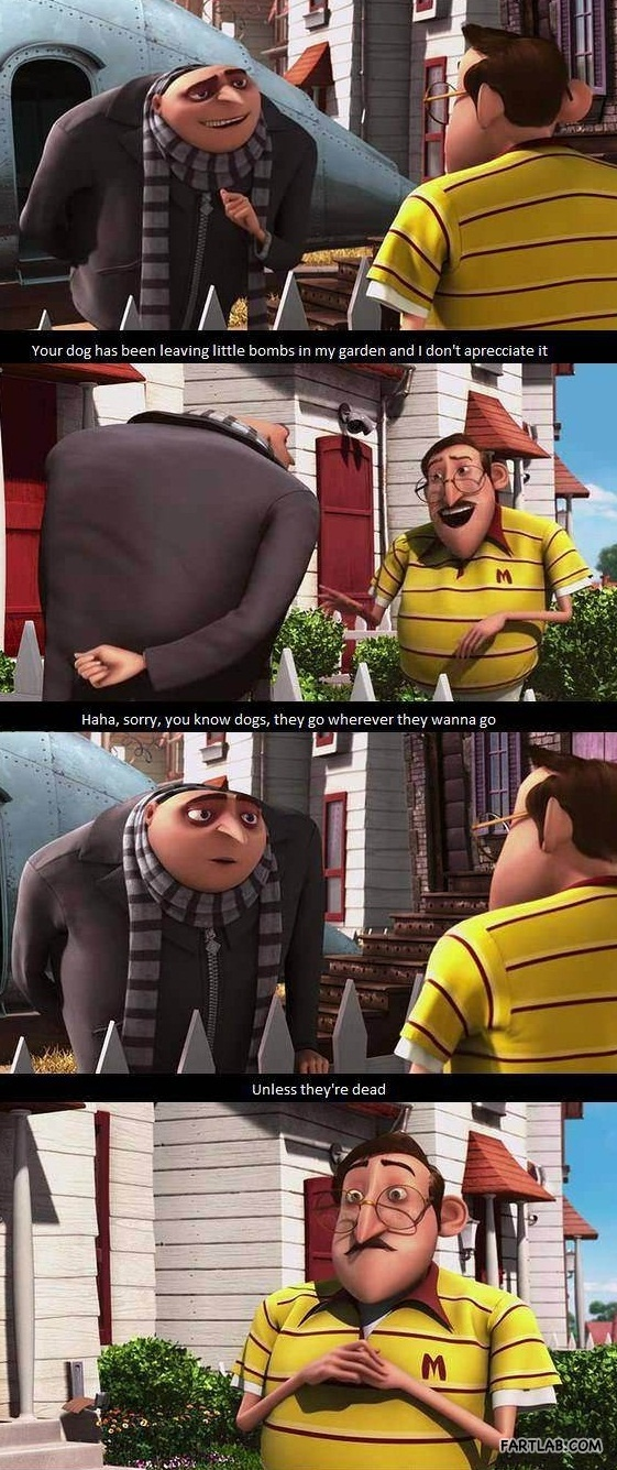 Unless they're dead! Oh, Gru... :) best movie ever! Who's excited for Despicable me 2!!??