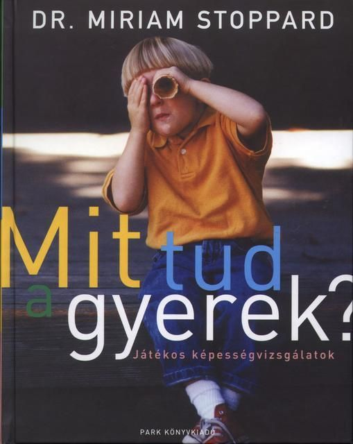 Mit tud a gyerek? (könyv) - Dr. Miriam Stoppard   rukkola.hu