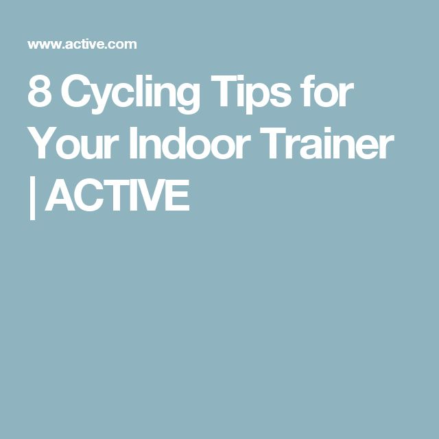 8 Cycling Tips for Your Indoor Trainer | ACTIVE