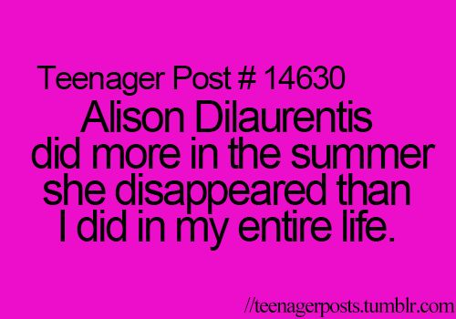 PLL Teenager Post. I wish this weren't as true as it is. This makes me think I need to spice up my life.