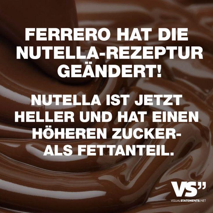 """Visual Statements®️️ Sprüche/ Zitate/ Quotes/ Essen/ """"FERRERO HAT DIE NUTELLA-REZEPTUR GEÄNDERT! NUTELLA IST JETZT HELLER UND HAT EINEN HÖHEREN ZUCKER- ALS FETTANTEIL."""""""