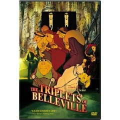 The Triplets of Belleville (2003)  Michèle Caucheteux (Actor), Jean-Claude Donda (Actor), Sylvain Chomet (Director) | Rated: PG-13 | Format: DVD  When her grandson is kidnapped during the Tour de France, Madame Souza and her beloved pooch Bruno team up with the Belleville Sisters--an aged song-and-dance team from the days of Fred Astaire--to rescue him.