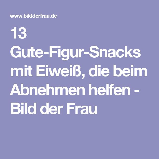 13 Gute-Figur-Snacks mit Eiweiß, die beim Abnehmen helfen - Bild der Frau