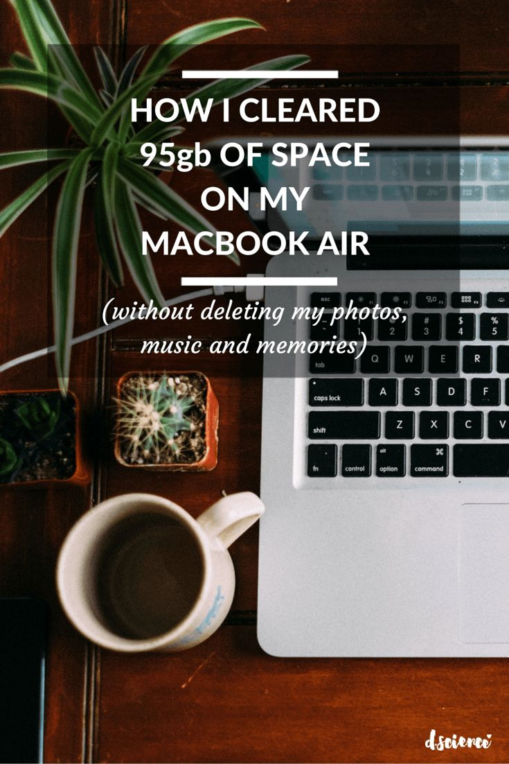 Clean up harddrive space and make your computer run faster. How i cleared 95gb of space on my macbook air. A step by step guide