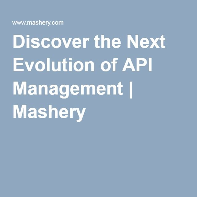 Discover the Next Evolution of API Management | Mashery
