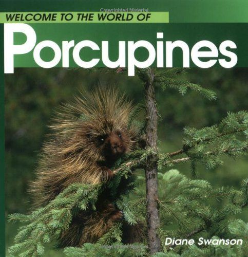 Porcupines (Welcome to the World Series) by Diane Swanson. $6.95. Author: Diane Swanson. Publisher: Whitecap Books Ltd. (January 1, 2010). Reading level: Ages 4 and up. Publication: January 1, 2010. Series - Welcome to the World Series