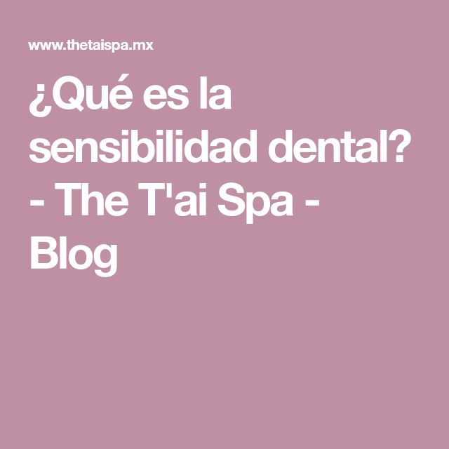 ¿Qué es la sensibilidad dental? - The T'ai Spa - Blog