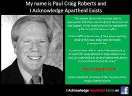 """I Acknowledge Apartheid exist"" ~Paul Craig Roberts"