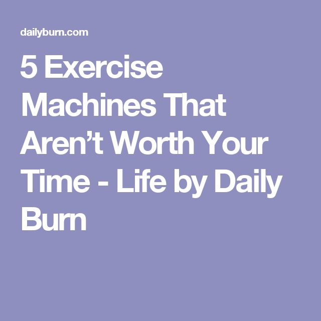 5 Exercise Machines That Aren't Worth Your Time - Life by Daily Burn