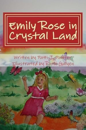 Emily Rose in Crystal Land: Book One