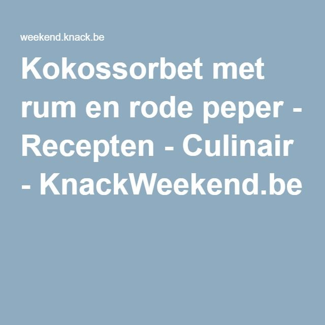 Kokossorbet met rum en rode peper - Recepten - Culinair - KnackWeekend.be