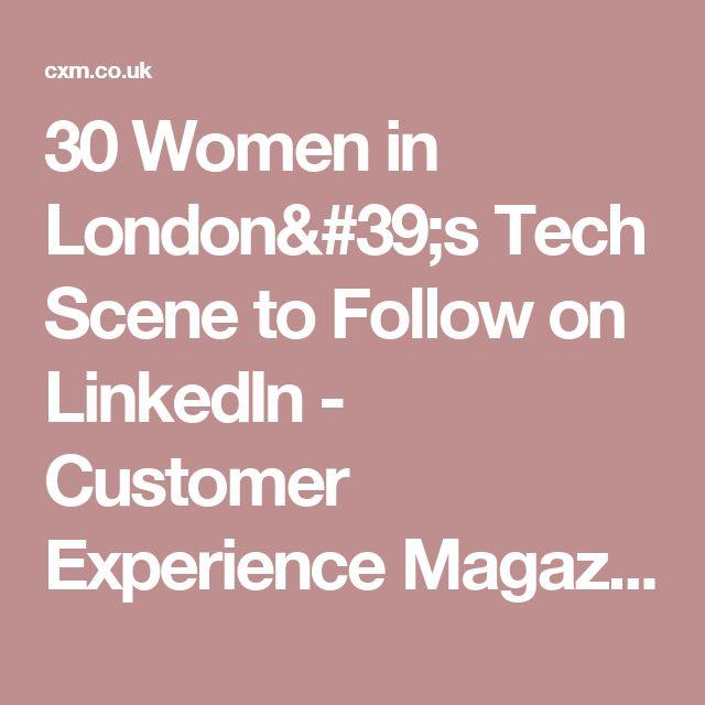 30 Women in London's Tech Scene to Follow on LinkedIn - Customer Experience Magazine