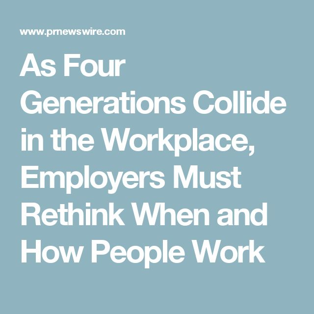 As Four Generations Collide in the Workplace, Employers Must Rethink When and How People Work
