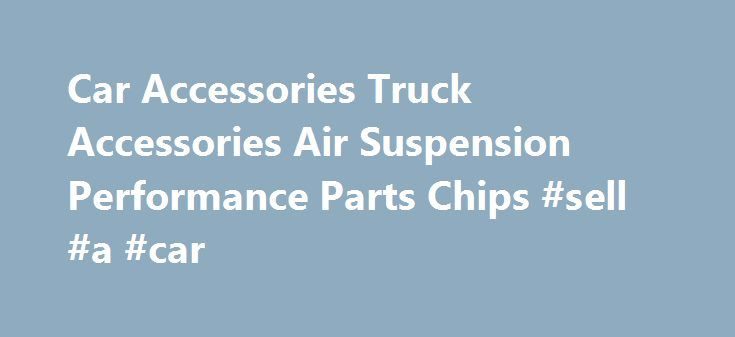 Car Accessories Truck Accessories Air Suspension Performance Parts Chips #sell #a #car http://italy.remmont.com/car-accessories-truck-accessories-air-suspension-performance-parts-chips-sell-a-car/  #auto parts # Accessories Car accessories, truck accessories, car covers, emblems, fire extinguishers, license plate frames, lug nuts, clear bra, valve caps Air Intakes AEM, Airaid, Injen, K N, Volant, cold air intakes, ram air intakes, performance air filters, air boxes, car and truck cold air…