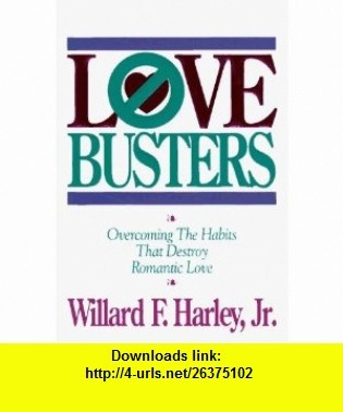 Love Busters Overcoming Habits That Destroy Romantic Love Willard F Harley ,   ,  , ASIN: B000SFRU14 , tutorials , pdf , ebook , torrent , downloads , rapidshare , filesonic , hotfile , megaupload , fileserve