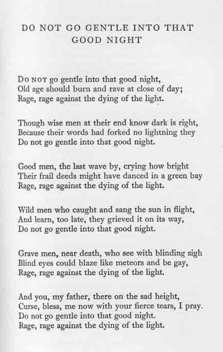 Do not go gentle into that good night(1951) --Dylan Thomas. Read by Anthony Hopkins: https://www.youtube.com/watch?v=uNgYyvd7vkA