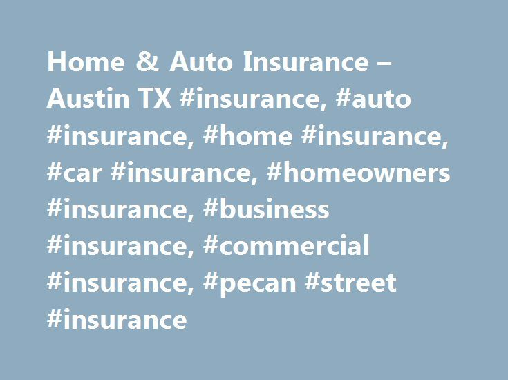 Home & Auto Insurance – Austin TX #insurance, #auto #insurance, #home #insurance, #car #insurance, #homeowners #insurance, #business #insurance, #commercial #insurance, #pecan #street #insurance http://diet.nef2.com/home-auto-insurance-austin-tx-insurance-auto-insurance-home-insurance-car-insurance-homeowners-insurance-business-insurance-commercial-insurance-pecan-street-insurance/  # Commercial Property Insurance Home. Auto. Life. Personal Insurance. Personalized for you. We connect people…
