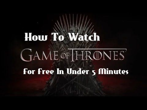 How to watch Game of Thrones FREE - Seasons 1 to 6 - YouTube