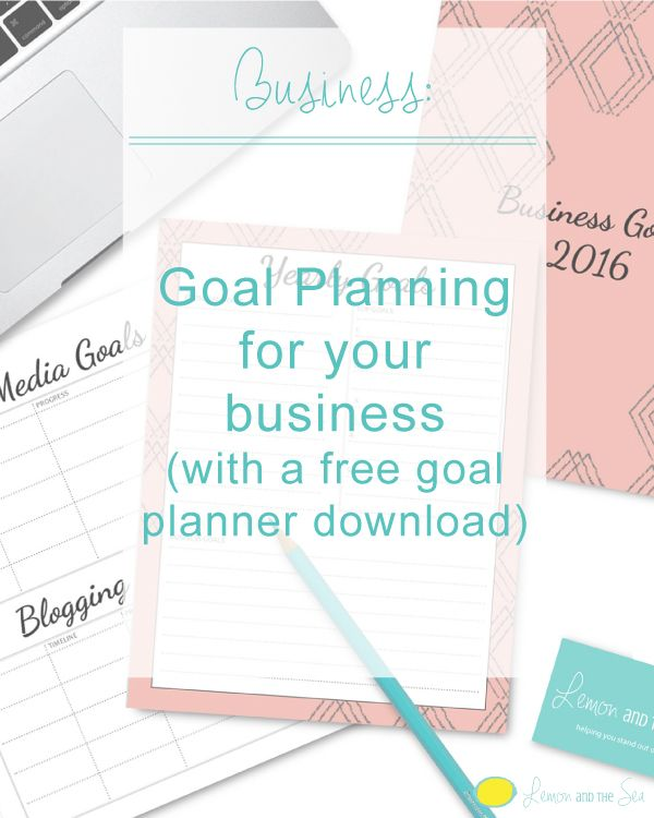 Goal Planning for Your Business   Lemon and the Sea: How set set goals and actually accomplish them. Visit the post to download a free Goal Planner!