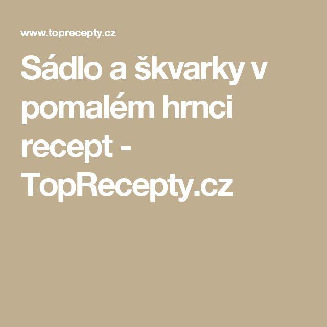 Sádlo a škvarky v pomalém hrnci recept - TopRecepty.cz