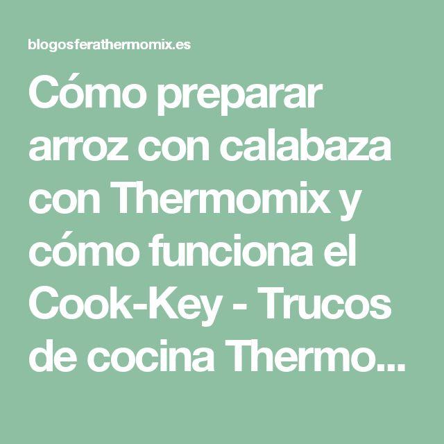 Cómo preparar arroz con calabaza con Thermomix y cómo funciona el Cook-Key - Trucos de cocina Thermomix