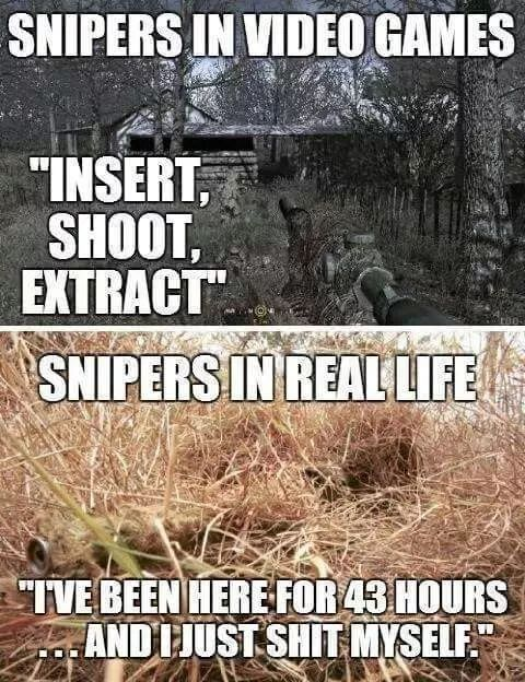 I actually had a marine sniper tell me this. I imagined it so different but he said well sometimes you may be laying there for 10 hours and have to piss yourself. It's not like you can just get up and go to the bathroom. I was shocked. But it made sense and I had a totally new even bigger look of awe for them and what they will do.