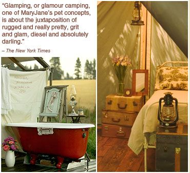 """Glamping, or glamour camping, one of MaryJane's pet concepts, is about the juxtaposition of rugged and really pretty, grit and glam, diesel, and absolutely darling."""" - The New York Times"""