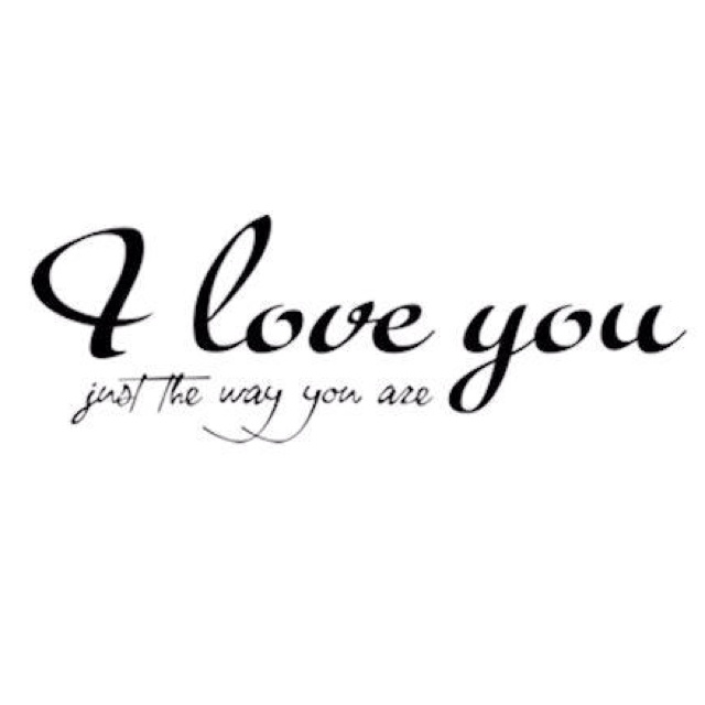 I love you just the way you areLife, Inspiration, I Love You, Quotes, True, Love3, Husband, Love 3, Boards