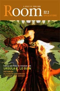 Room magazine 32.2, Speculations. Edited by Fiona Lehn. Featuring Ursula K. Le Guin, Élisabeth Vonarburg. Cover art: In My Living Room, Tania Alexis Clarke, 2007