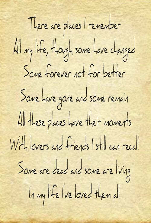 In My Life - Lennon & McCartney; I Love these words and this song!!!
