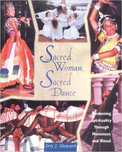 Amazon.com: Sacred Woman, Sacred Dance: Awakening Spirituality Through Movement and Ritual (9781620552506): Iris J. Stewart: Books
