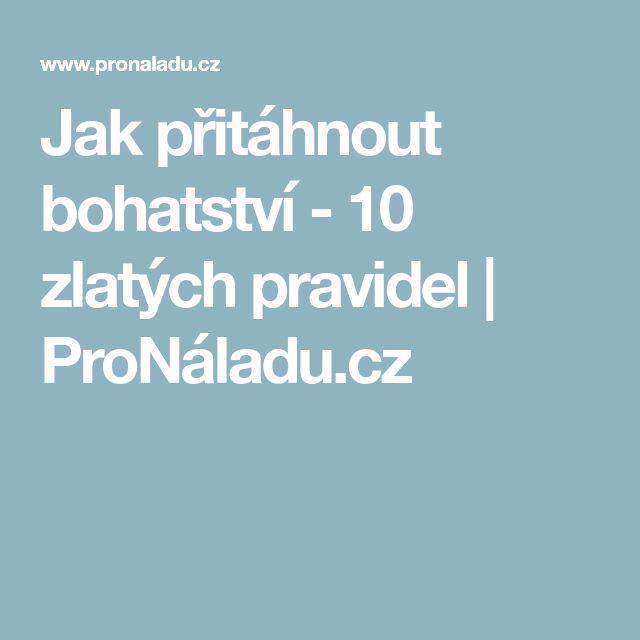 Jak přitáhnout bohatství - 10 zlatých pravidel | ProNáladu.cz