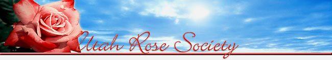 The Utah Rose Society - All About selecting, exhibiting and growing garden roses in Utah. Utah Rose Varieties.