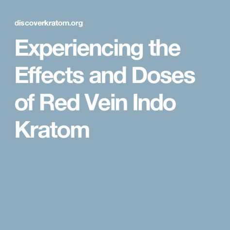 Experiencing the Effects and Doses of Red Vein Indo Kratom