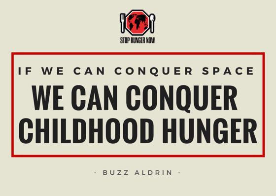 """""""If we can conquer space, we can conquer childhood hunger."""" Buzz Aldrin, Astronaut"""