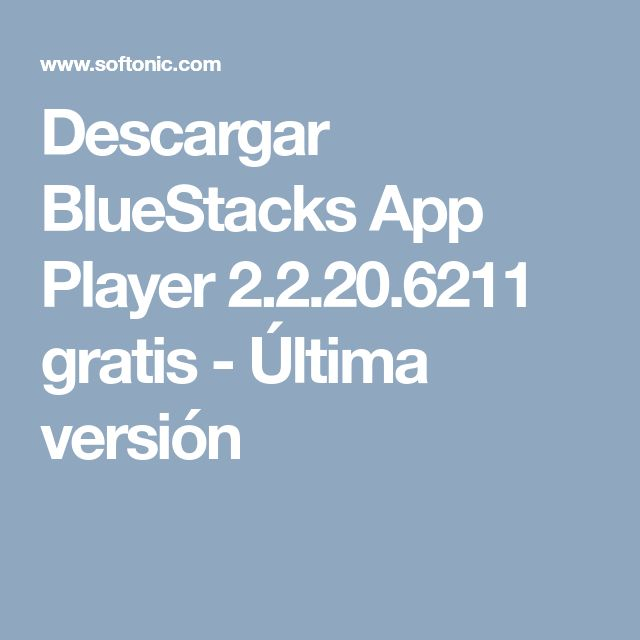 Descargar BlueStacks App Player 2.2.20.6211 gratis