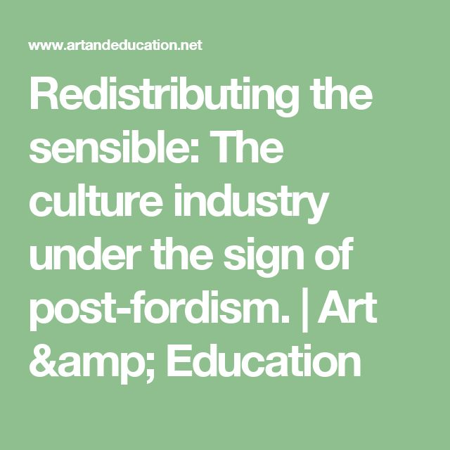 Redistributing the sensible: The culture industry  under the sign of post-fordism.   Art & Education