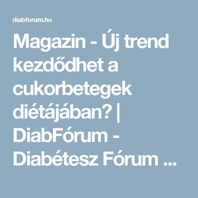 Magazin - Új trend kezdődhet a cukorbetegek diétájában? | DiabFórum - Diabétesz Fórum és Magazin