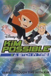 Kim Possible: A Sitch in Time (2003) Kim and Ron start out a new school year, only to find out that Ron's family is moving to Norway. This puts a strain on their partnership. X