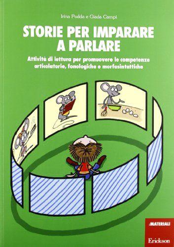 Storie per imparare a parlare. Attività di lettura per promuovere le competenze articolatorie, fonologiche e morfosintattiche di Irina Podda http://www.amazon.it/dp/8859002133/ref=cm_sw_r_pi_dp_ODFsub0EJ12KV
