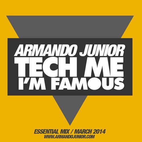 Armando Junior - TECH ME I'M FAMOUS! [Essential Mix]