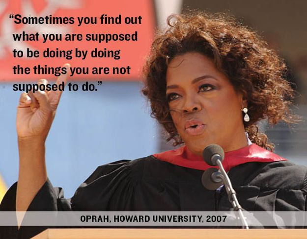 """""""Sometimes you find out what you are supposed to be doing by doing the things you are not supposed to do."""" -Oprah Winfrey at Howard University... and 10 more quotes from commencement addresses"""