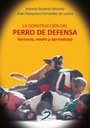 La construcción del perro de defensa [Recurso electrónico] : herencia, medio y aprendizaje / Antonio Paramio Miranda, Iñaki Marquinez Fernández de Lezeta PUBLICAC.Madrid : Ediciones Díaz de Santos, 2015